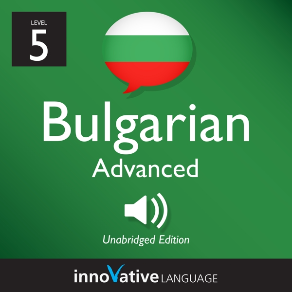 [Audiobook] Learn Bulgarian - Level 5: Advanced Bulgarian, Volume 1