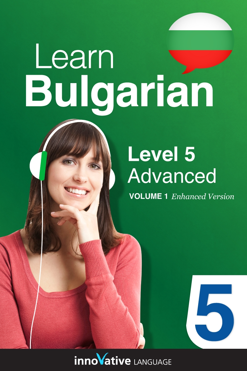 Learn Bulgarian - Level 5: Advanced