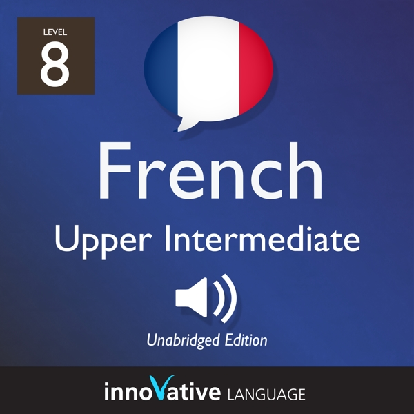 [Audiobook] Learn French - Level 8: Upper Intermediate French, Volume 1
