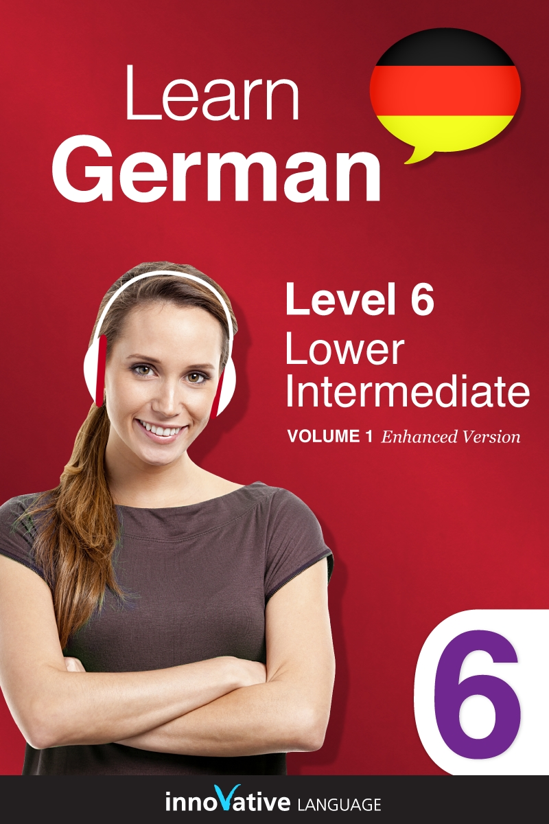 Learn German - Level 6: Lower Intermediate