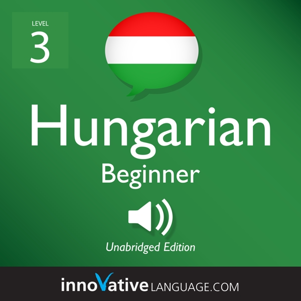 [Audiobook] Learn Hungarian - Level 3: Beginner Hungarian, Volume 1