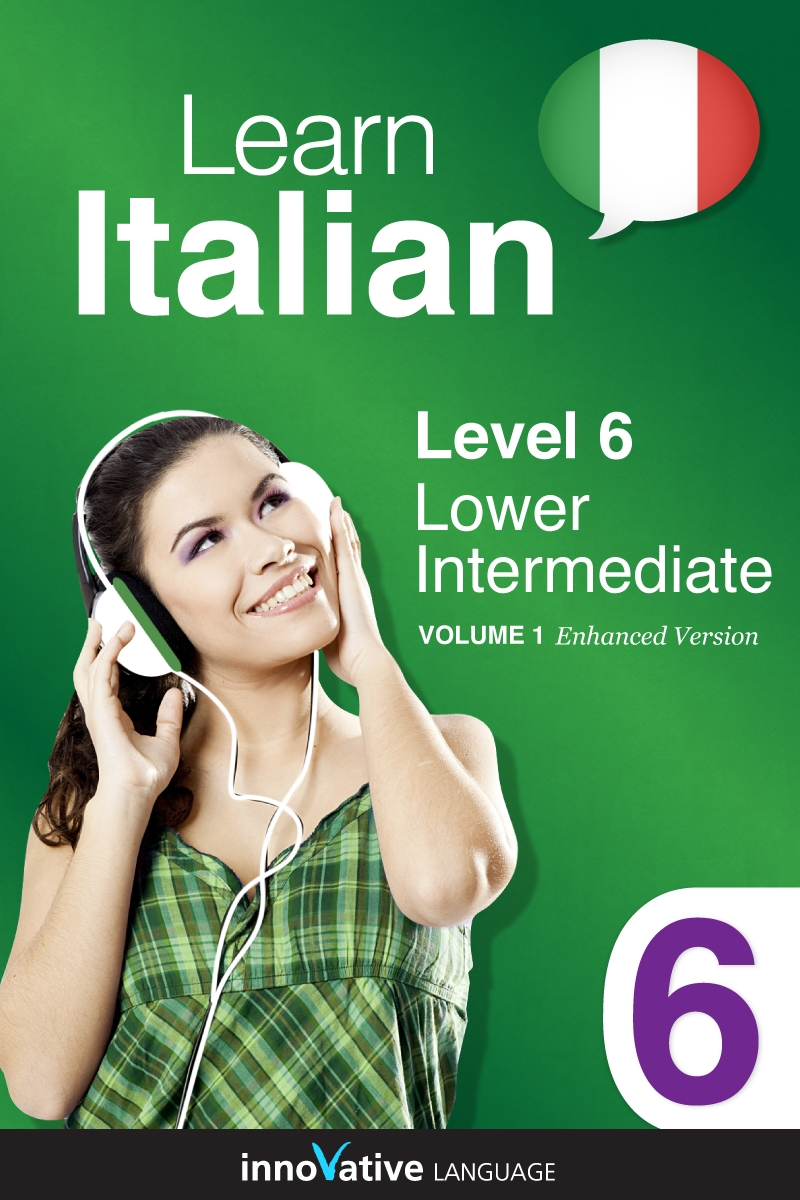 Learn Italian - Level 6: Lower Intermediate