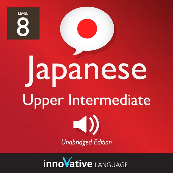[Audiobook] Learn Japanese - Level 8: Upper Intermediate Japanese, Volume 2