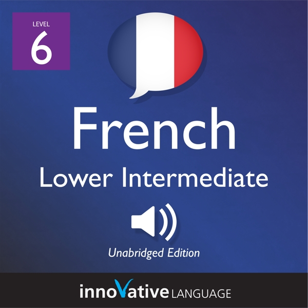 [Audiobook] Learn French - Level 6: Lower Intermediate French, Volume 1