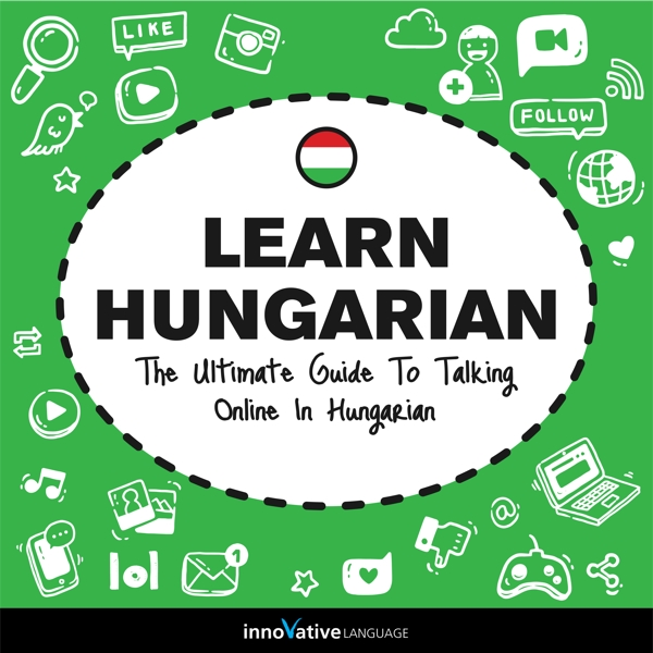 [Audiobook] Learn Hungarian: The Ultimate Guide to Talking Online in Hungarian