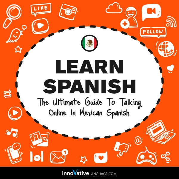 [Audiobook] Learn Spanish: The Ultimate Guide to Talking Online in Mexican Spanish