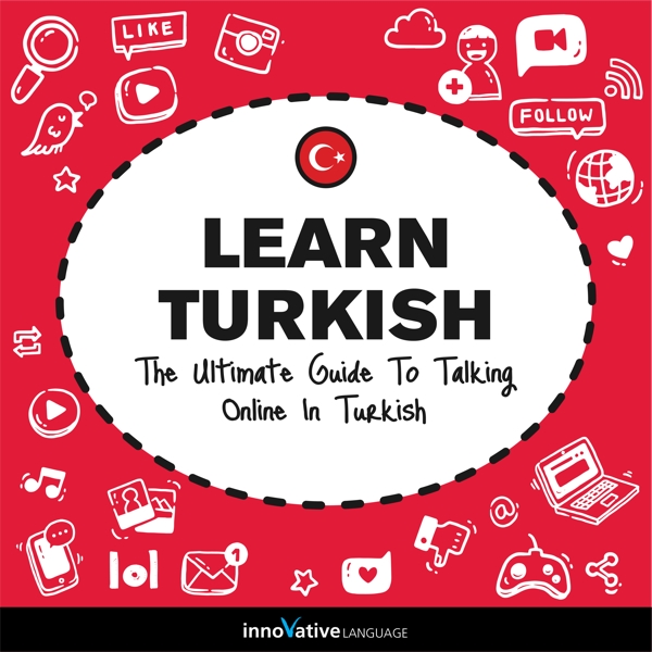 [Audiobook] Learn Turkish: The Ultimate Guide to Talking Online in Turkish