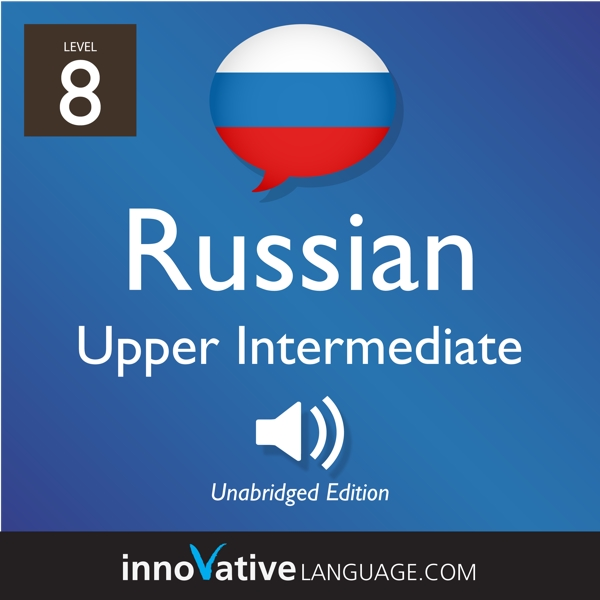[Audiobook] Learn Russian - Level 8: Upper Intermediate Russian, Volume 1