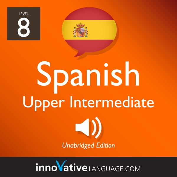 [Audiobook] Learn Spanish - Level 8: Upper Intermediate Spanish, Volume 1