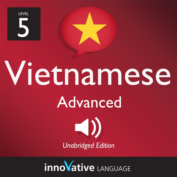 [Audiobook] Learn Vietnamese - Level 5: Advanced Vietnamese, Volume 1