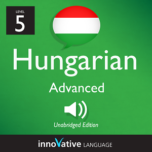 Audiobook Hungarian - Level 5: Advanced Hungarian: Volume 1