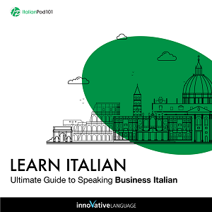 [Audiobook] Learn Italian: Ultimate Guide to Speaking Business Italian for Beginners