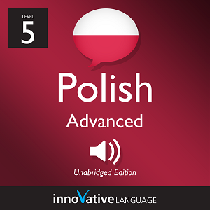 [Audiobook] Learn Polish - Level 5: Advanced Polish, Volume 1