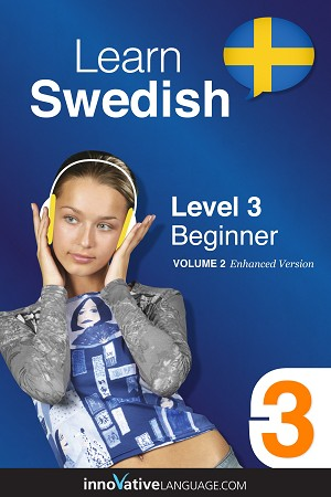 Learn Swedish - Level 3: Beginner, Volume 2