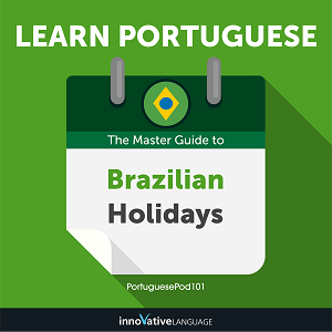 [Audiobook] Learn Portuguese: The Master Guide to Brazilian Holidays for Beginners