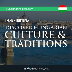 Learn Hungarian: Discover Hungarian Culture & Traditions