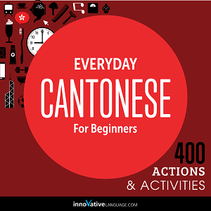[Audiobook] Everyday Cantonese for Beginners - 400 Actions & Activities