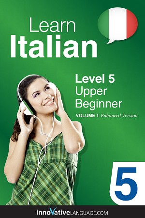 Learn Italian - Level 5: Upper Beginner