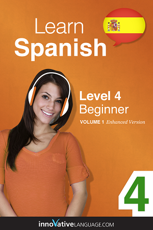 Learn Spanish - Level 4: Beginner