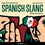 Learn Spanish - Must-Know Mexican Spanish Slang Words & Phrases