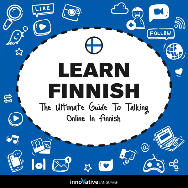 [Audiobook] Learn Finnish: The Ultimate Guide to Talking Online in Finnish